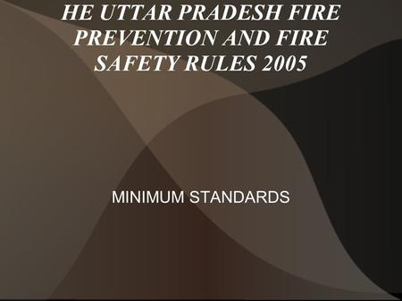 HE UTTAR PRADESH FIRE PREVENTION AND FIRE SAFETY RULES 2005