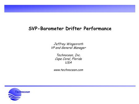 SVP-Barometer Drifter Performance Jeffrey Wingenroth VP and General Manager Technocean, Inc. Cape Coral, Florida USA www.technocean.com.