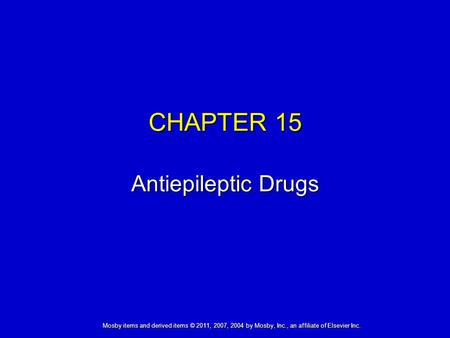 Mosby items and derived items © 2011, 2007, 2004 by Mosby, Inc., an affiliate of Elsevier Inc. CHAPTER 15 Antiepileptic Drugs.