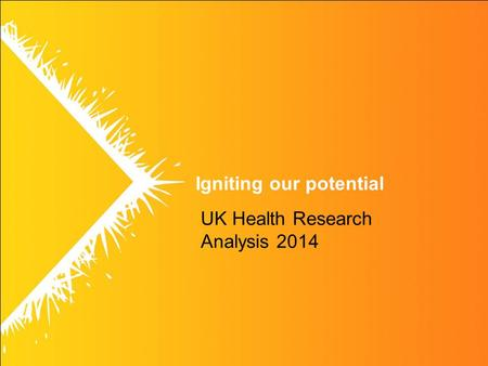 Igniting our potential UK Health Research Analysis 2014.