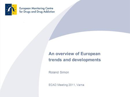 An overview of European trends and developments Roland Simon ECAD Meeting 2011, Varna.