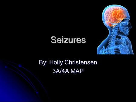 Seizures By: Holly Christensen 3A/4A MAP. What Are Seizures? Seizures are symptoms of a brain problem Seizures are symptoms of a brain problem Episodes.