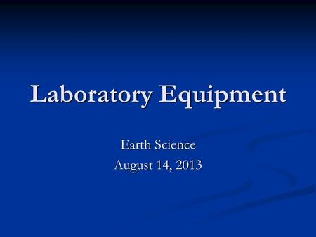 Laboratory Equipment Earth Science August 14, 2013.