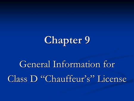 "Chapter 9 General Information for Class D ""Chauffeur's"" License."