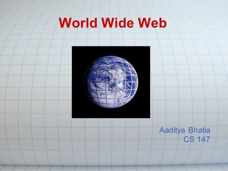 World Wide Web Aaditya Bhatia CS 147. Agenda History OSI model Hardware IP address DNS Server - Client Peer-to-peer Web-Sites Web programming Search engines.