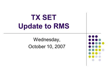 TX SET Update to RMS Wednesday, October 10, 2007.