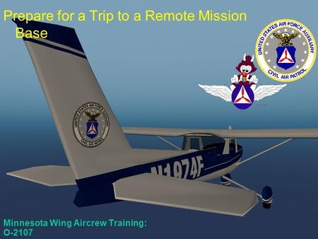 Task O-2107 Minnesota Wing Aircrew Training: O-2107 Prepare for a Trip to a Remote Mission Base.