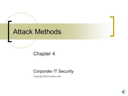 Attack Methods Chapter 4 Corporate IT Security Copyright 2002 Prentice-Hall.
