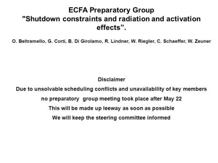 "ECFA Preparatory Group Shutdown constraints and radiation and activation effects"". O. Beltramello, G. Corti, B. Di Girolamo, R. Lindner, W. Riegler, C."