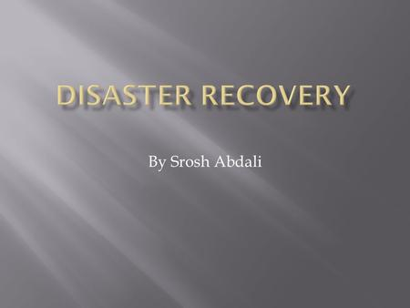 By Srosh Abdali.  Disaster recovery is the process, policies and procedures related to preparing for recovery or continuation of technology infrastructure.