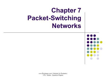 Chapter 7 Packet-<strong>Switching</strong> <strong>Networks</strong> www.Bookspar.com | Website for Students | VTU - Notes - Question Papers.