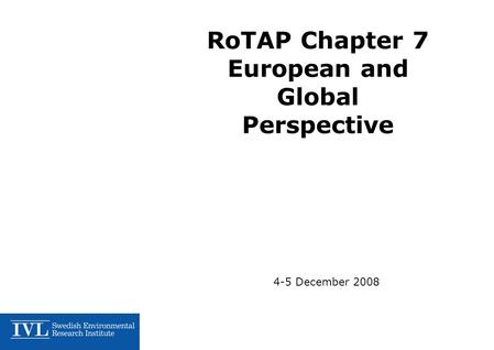 RoTAP Chapter 7 European and Global Perspective 4-5 December 2008.