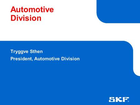 Automotive Division Tryggve Sthen President, Automotive Division.