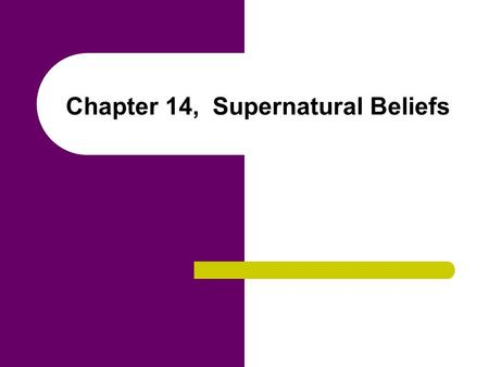 Chapter 14, Supernatural Beliefs. Chapter Outline Defining Religion Myths Functions of Religion Types of Religious Organization Globalization of World.