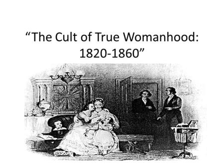 """The Cult of True Womanhood: """
