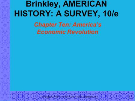 Copyright ©1999 by the McGraw-Hill Companies, Inc.1 Brinkley, AMERICAN HISTORY: A SURVEY, 10/e Chapter Ten: America's Economic Revolution.