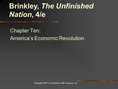 Copyright ©2003 by the McGraw-Hill Companies, Inc. Chapter Ten: America's Economic Revolution Brinkley, The Unfinished Nation, 4/e.