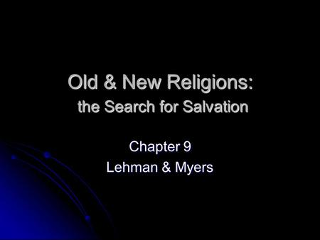 Old & New Religions: the Search for Salvation Chapter 9 Lehman & Myers.