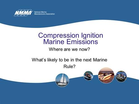 Compression Ignition Marine Emissions Where are we now? What's likely to be in the next Marine Rule?