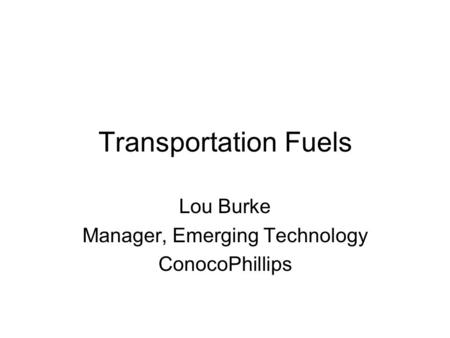 Lou Burke Manager, Emerging Technology ConocoPhillips