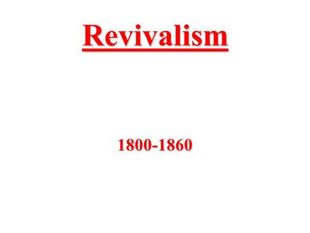 Revivalism 1800-1860. Second Great Awakening At the start of the 18 th century many people wanted to improve the character of the American people Most.