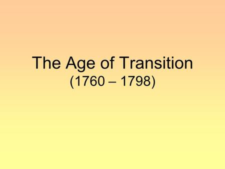 The Age of Transition (1760 – 1798)