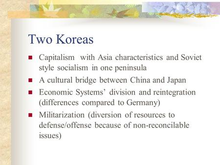 Two Koreas Capitalism with Asia characteristics and Soviet style socialism in one peninsula A cultural bridge between China and Japan Economic Systems'
