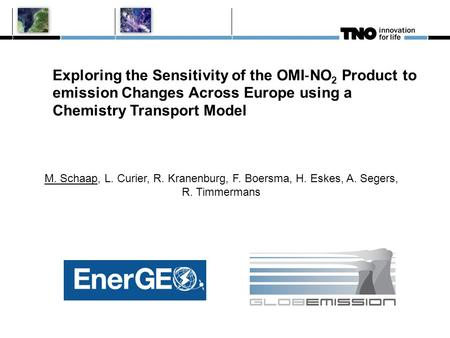 Exploring the Sensitivity of the OMI ‐ NO 2 Product to emission Changes Across Europe using a Chemistry Transport Model M. Schaap, L. Curier, R. Kranenburg,