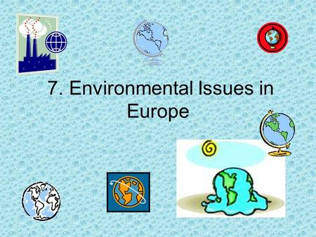 7. Environmental Issues in Europe. Essential Question: How does air pollution in the U.K. affect the surrounding countries?