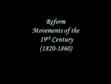 Reform Movements of the 19th Century ( )