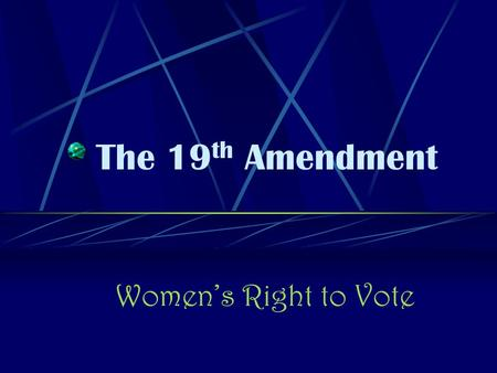The 19 th Amendment Women's Right to Vote History of Women's Rights Women in the begging parts of America mostly worked in the house with cooking, cleaning,