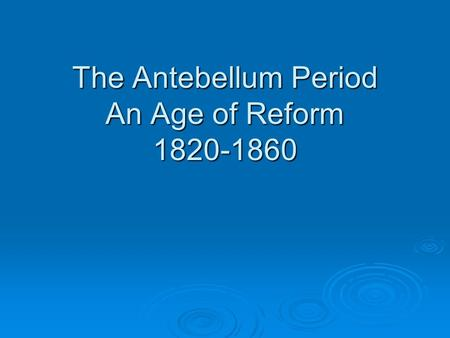 The Antebellum Period An Age of Reform