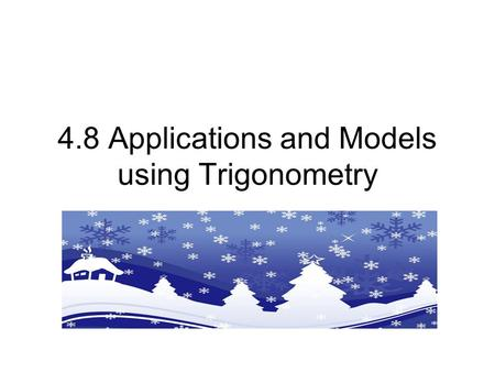 4.8 Applications and Models using Trigonometry. Given one side and an acute angle of a right triangle Find the remaining parts of the triangle.