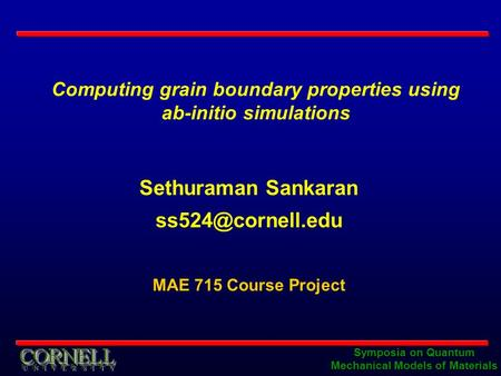 Symposia on Quantum Mechanical Models of Materials Sethuraman Sankaran MAE 715 Course Project Computing grain boundary properties using.
