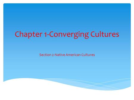 Chapter 1-Converging Cultures Section 2-Native American Cultures.