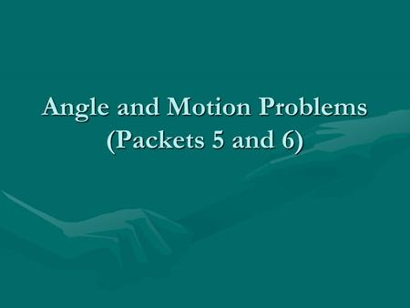 Angle and Motion Problems (Packets 5 and 6). The sum of the degrees of two complementary angles is 90. #1 If the measure of one of two complimentary angles.