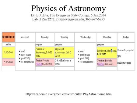 Physics of <strong>Astronomy</strong> Dr. E.J. Zita, The Evergreen State College, 5.Jan.2004 Lab II Rm 2272, 360-867-6853
