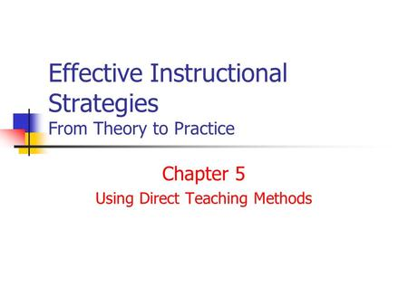 Effective Instructional Strategies From Theory to Practice Chapter 5 Using Direct Teaching Methods.