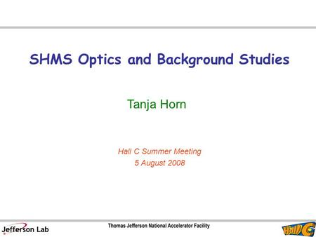 SHMS Optics and Background Studies Tanja Horn Hall C Summer Meeting 5 August 2008.