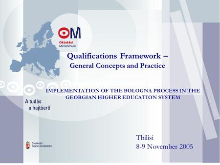 Qualifications Framework – General Concepts and Practice Tbilisi 8-9 November 2005 IMPLEMENTATION OF THE BOLOGNA PROCESS IN THE GEORGIAN HIGHER EDUCATION.