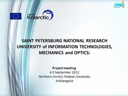SAINT PETERSBURG NATIONAL RESEARCH UNIVERSITY of INFORMATION TECHNOLOGIES, MECHANICS and OPTICS: Project meeting 4-5 September 2012 Northern (Arctic) Federal.