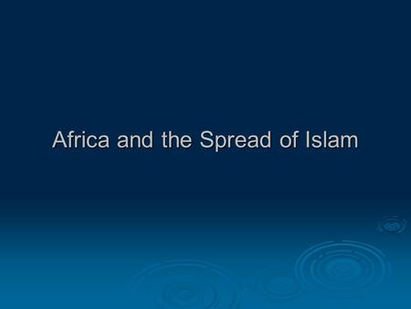 Africa and the Spread of Islam.  Stateless Societies – while some African societies were organized in the traditional hierarchy of officials – but others.