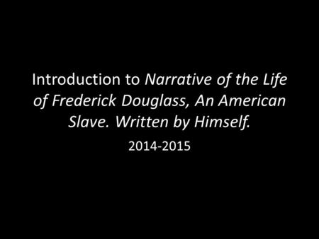 Introduction to Narrative of the Life of Frederick Douglass, An American Slave. Written by Himself. 2014-2015.