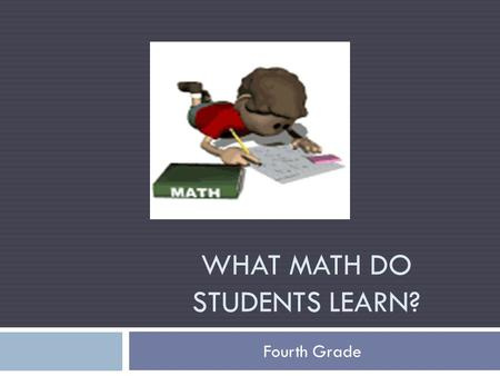 WHAT MATH DO STUDENTS LEARN? Fourth Grade. Focus on Understanding This year students will be learning the Mathematics Florida Standards (MAFS). One of.