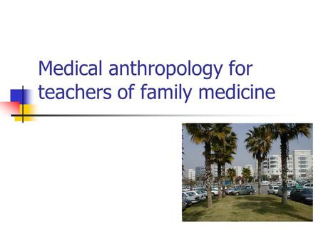 Medical anthropology for teachers of family medicine.