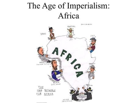 "The Age of Imperialism: Africa. THE ""DARK"" CONTINENT ""Dark Continent"" – racist terminology referred to both the peoples of Africa and their alleged ignorance."