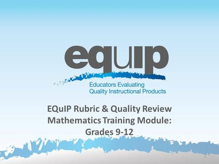 EQuIP Rubric & Quality Review Mathematics Training Module: Grades 9-12
