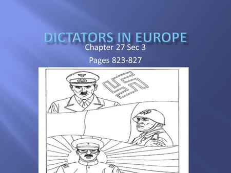 Chapter 27 Sec 3 Pages 823-827.  Who should be responsible for keep the world free of dictators?  Are all dictators bad or is there just a negative.