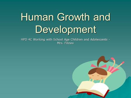 Human Growth and Development HPD 4C Working with School Age Children and Adolescents - Mrs. Filinov.