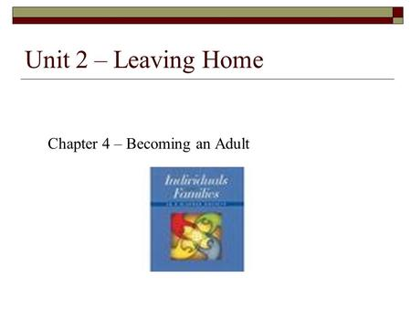 Unit 2 – Leaving Home Chapter 4 – Becoming an Adult.